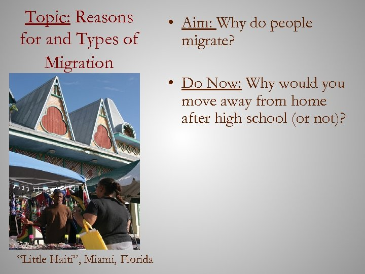 Topic: Reasons for and Types of Migration • Aim: Why do people migrate? •