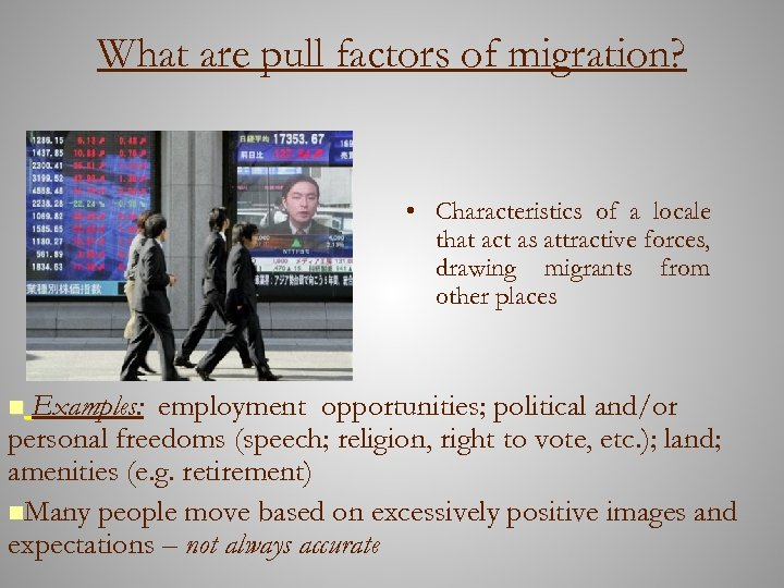 What are pull factors of migration? • Characteristics of a locale that act as