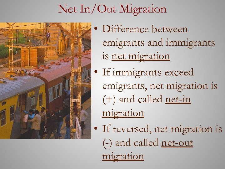 Net In/Out Migration • Difference between emigrants and immigrants is net migration • If