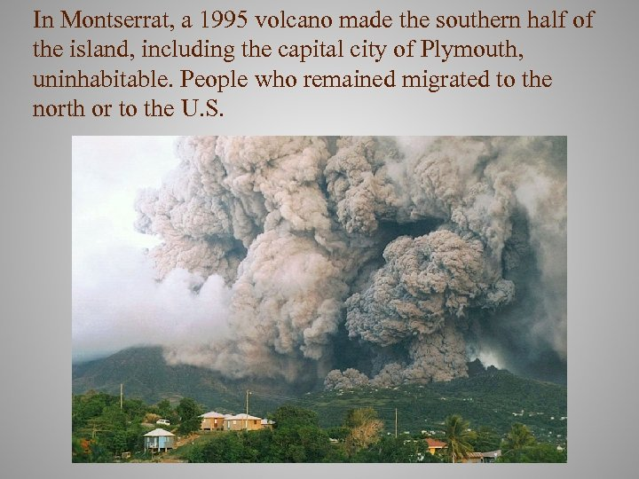 In Montserrat, a 1995 volcano made the southern half of the island, including the