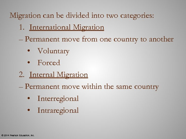 Migration can be divided into two categories: 1. International Migration – Permanent move from