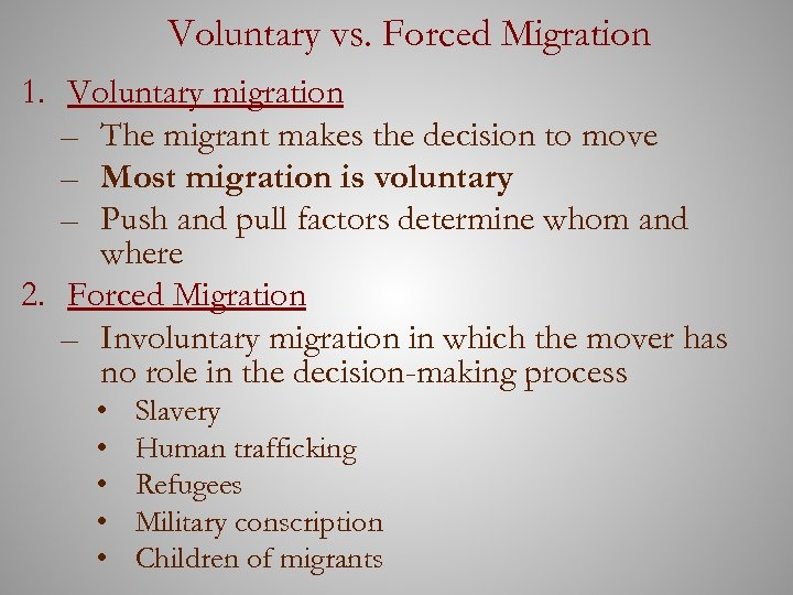 Voluntary vs. Forced Migration 1. Voluntary migration – The migrant makes the decision to