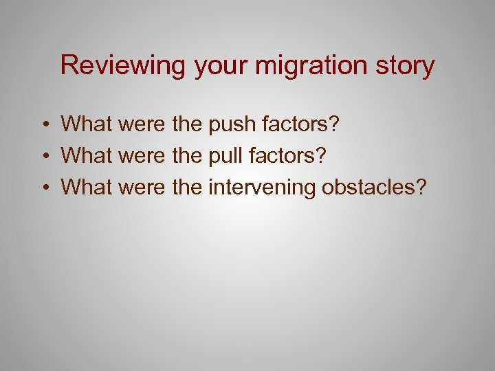 Reviewing your migration story • What were the push factors? • What were the