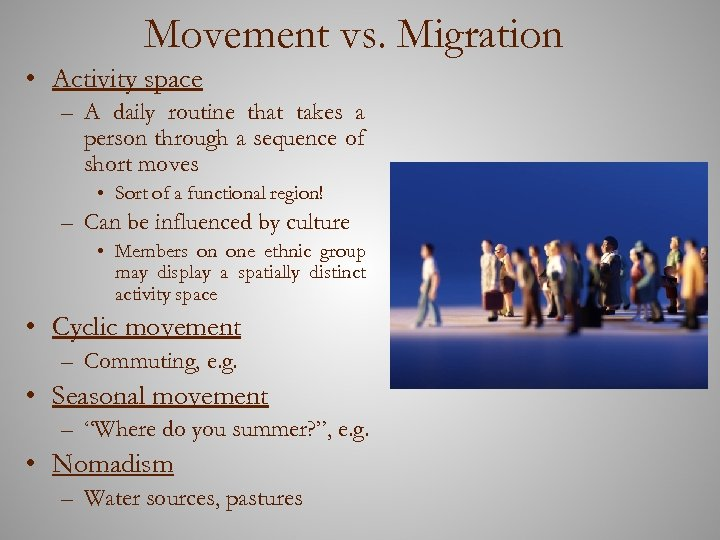 Movement vs. Migration • Activity space – A daily routine that takes a person