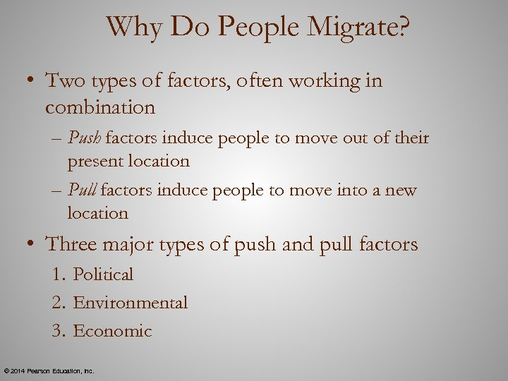 Why Do People Migrate? • Two types of factors, often working in combination –