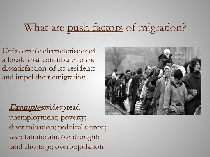 What are push factors of migration? Unfavorable characteristics of a locale that contribute to