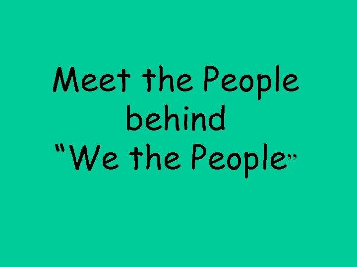 """Meet the People behind """"We the People"""""""