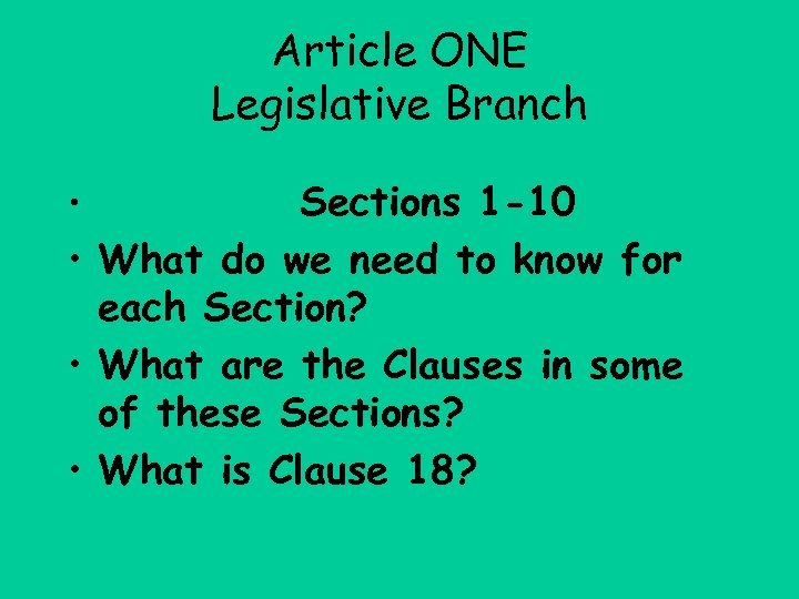 Article ONE Legislative Branch Sections 1 -10 • What do we need to know