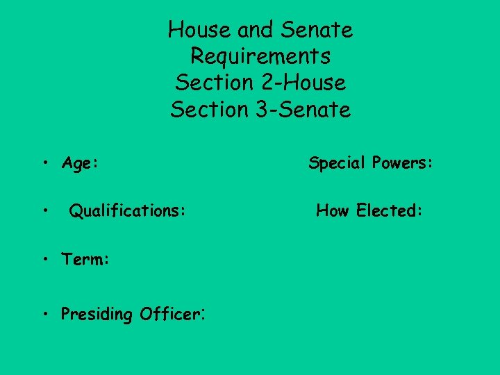 House and Senate Requirements Section 2 -House Section 3 -Senate • Age: • Qualifications: