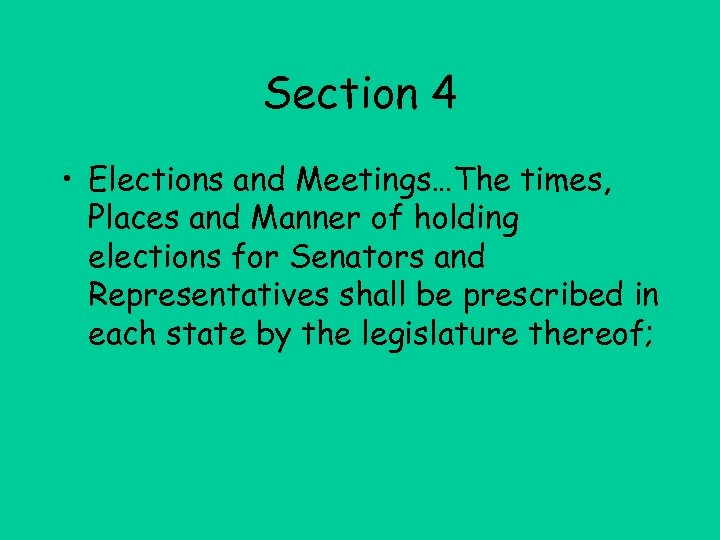Section 4 • Elections and Meetings…The times, Places and Manner of holding elections for