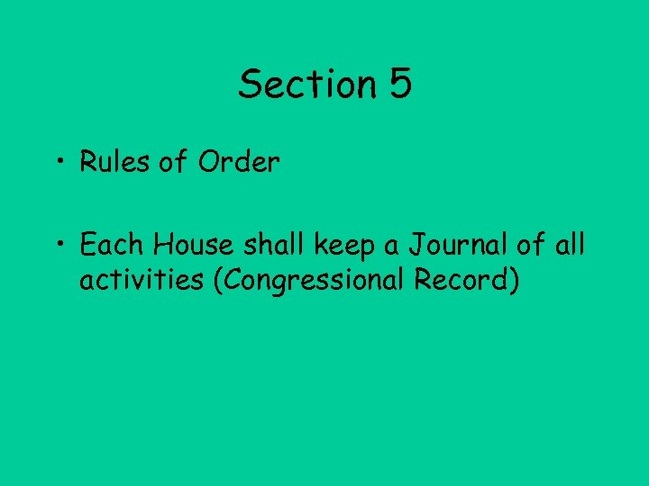 Section 5 • Rules of Order • Each House shall keep a Journal of