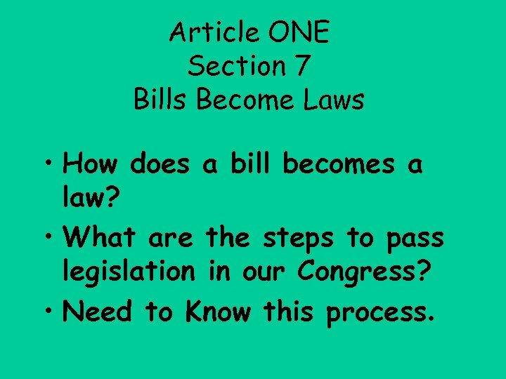 Article ONE Section 7 Bills Become Laws • How does a bill becomes a