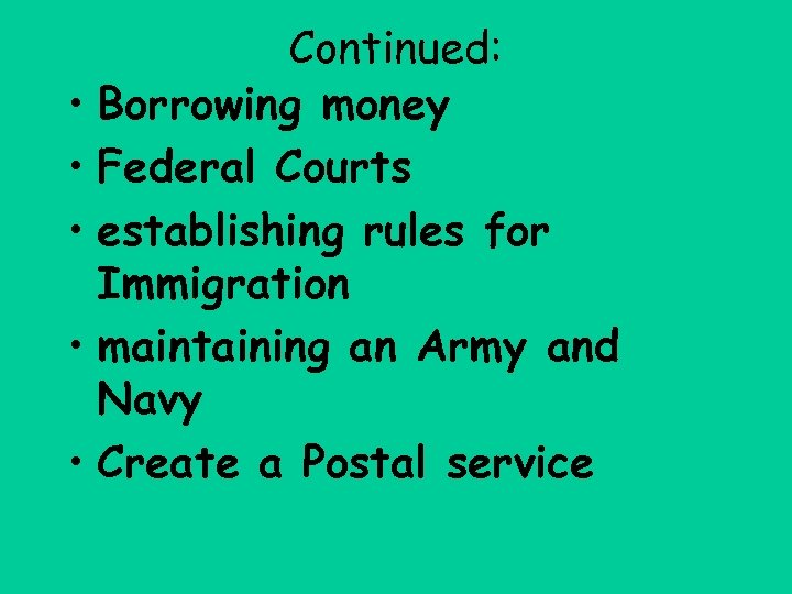 Continued: • Borrowing money • Federal Courts • establishing rules for Immigration • maintaining