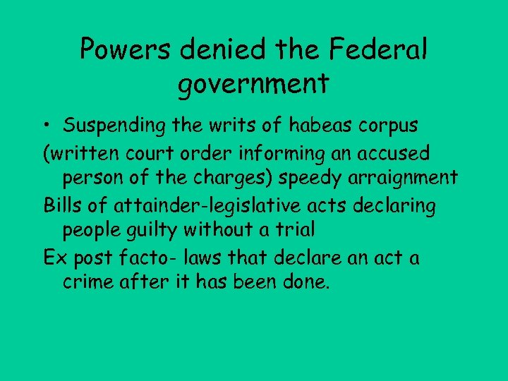 Powers denied the Federal government • Suspending the writs of habeas corpus (written court