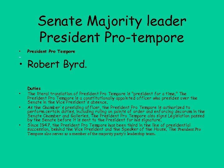 Senate Majority leader President Pro-tempore • President Pro Tempore • Robert Byrd. • •