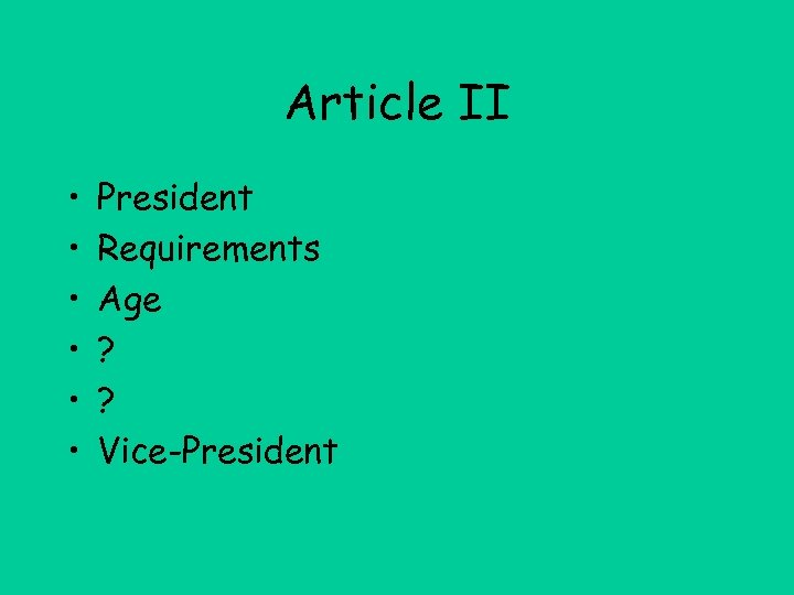 Article II • • • President Requirements Age ? ? Vice-President