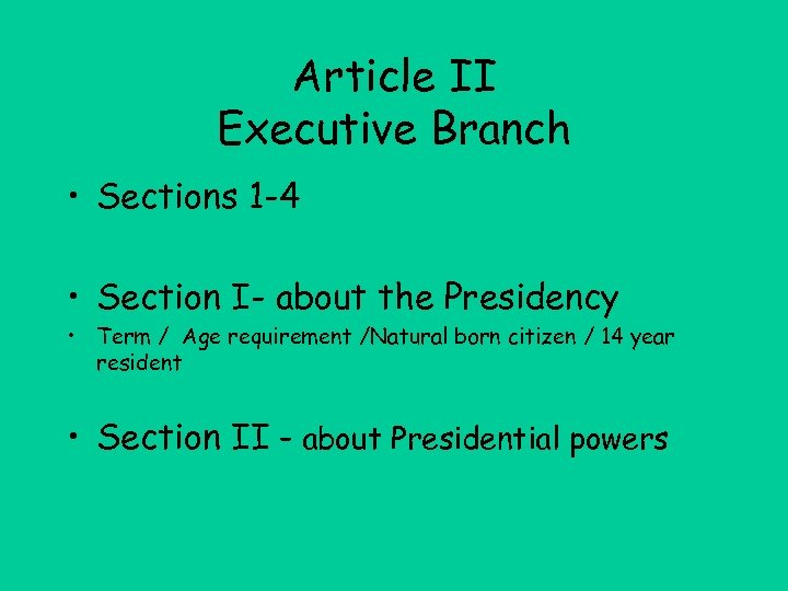 Article II Executive Branch • Sections 1 -4 • Section I- about the Presidency