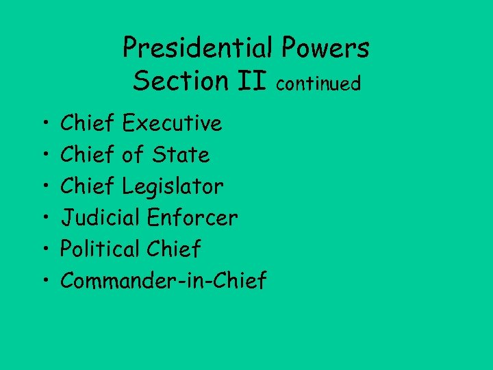 Presidential Powers Section II continued • • • Chief Executive Chief of State Chief