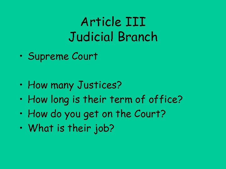 Article III Judicial Branch • Supreme Court • • How many Justices? How long