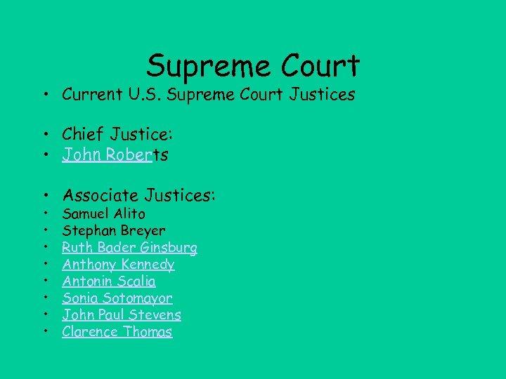 Supreme Court • Current U. S. Supreme Court Justices • Chief Justice: • John