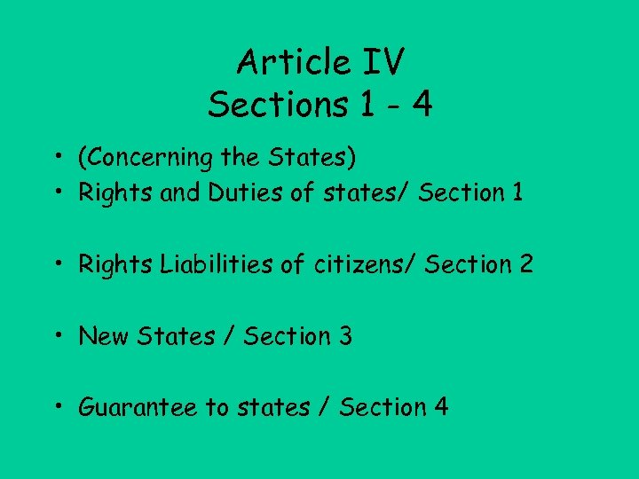 Article IV Sections 1 - 4 • (Concerning the States) • Rights and Duties
