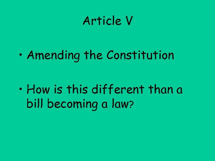 Article V • Amending the Constitution • How is this different than a bill