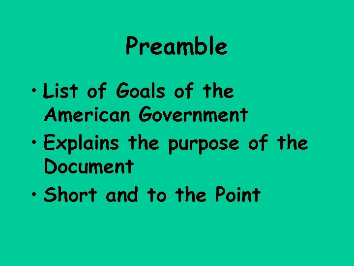 Preamble • List of Goals of the American Government • Explains the purpose of