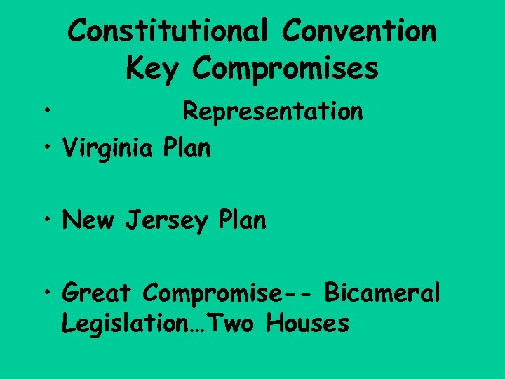 Constitutional Convention Key Compromises • Representation • Virginia Plan • New Jersey Plan •