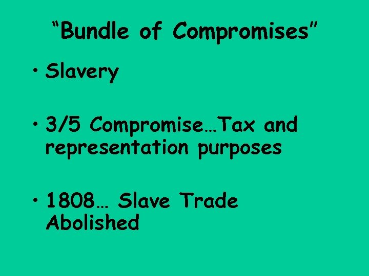 """""""Bundle of Compromises"""" • Slavery • 3/5 Compromise…Tax and representation purposes • 1808… Slave"""