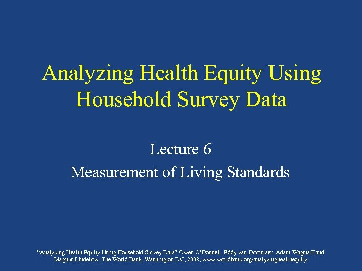 "Analyzing Health Equity Using Household Survey Data Lecture 6 Measurement of Living Standards ""Analyzing"