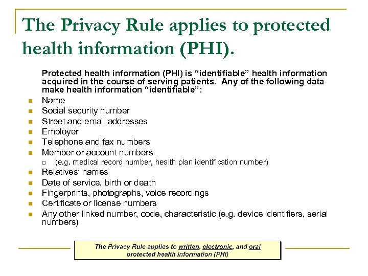 The Privacy Rule applies to protected health information (PHI). n n n Protected health