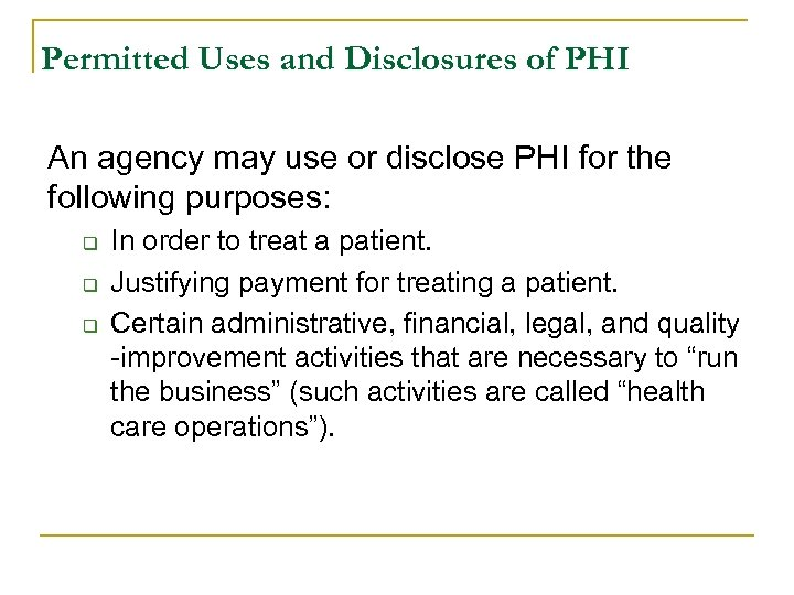 Permitted Uses and Disclosures of PHI An agency may use or disclose PHI for