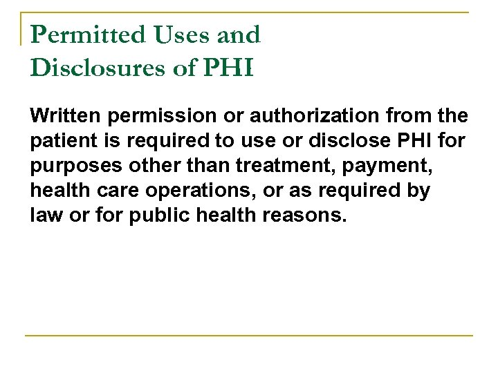 Permitted Uses and Disclosures of PHI Written permission or authorization from the patient is
