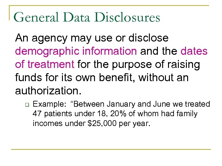 General Data Disclosures An agency may use or disclose demographic information and the dates