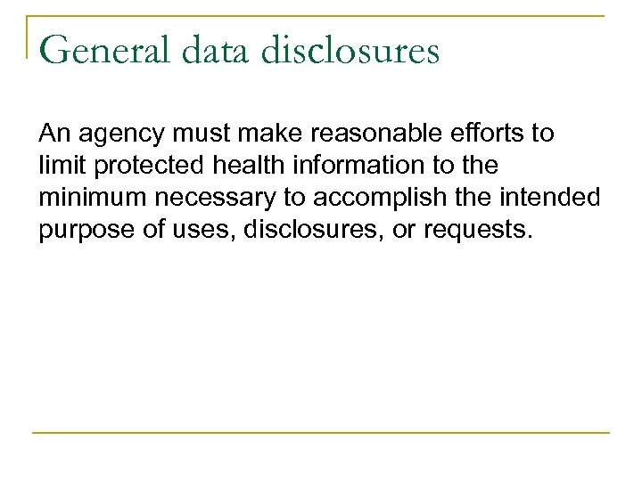 General data disclosures An agency must make reasonable efforts to limit protected health information