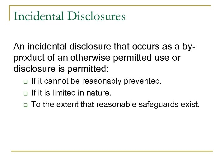 Incidental Disclosures An incidental disclosure that occurs as a byproduct of an otherwise permitted