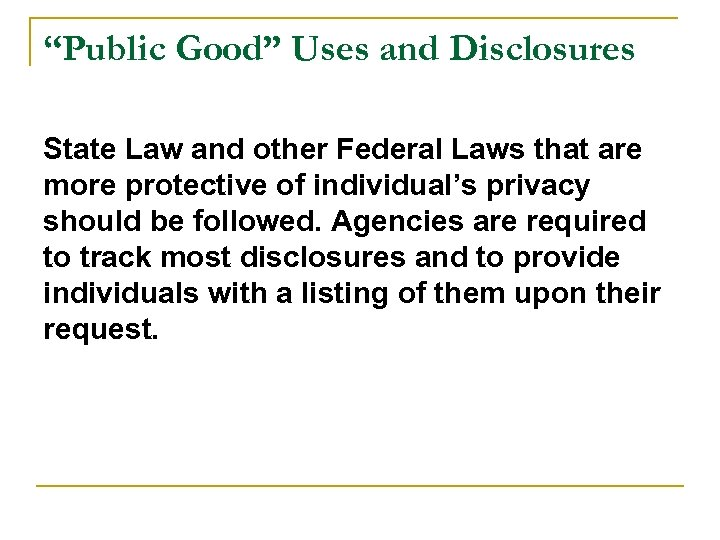 """Public Good"" Uses and Disclosures State Law and other Federal Laws that are more"