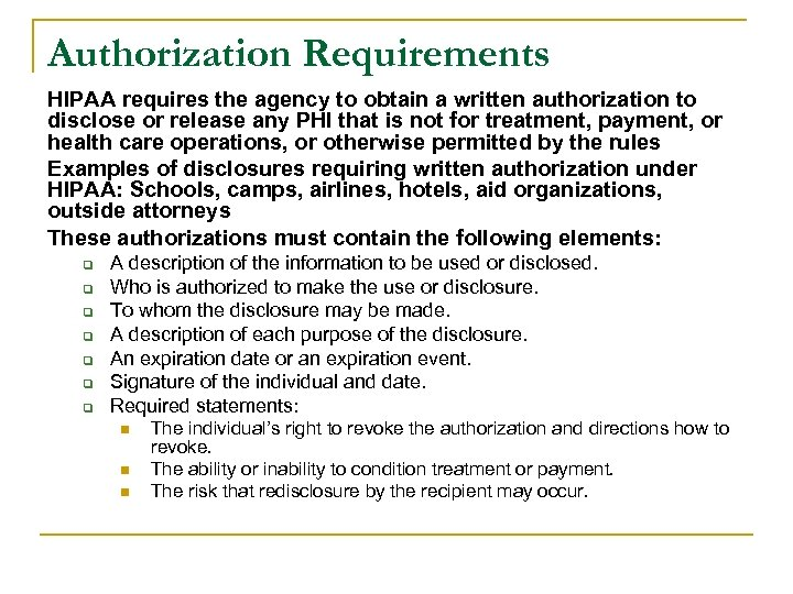 Authorization Requirements HIPAA requires the agency to obtain a written authorization to disclose or
