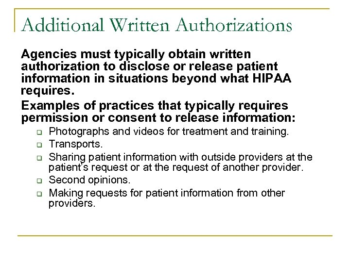 Additional Written Authorizations Agencies must typically obtain written authorization to disclose or release patient