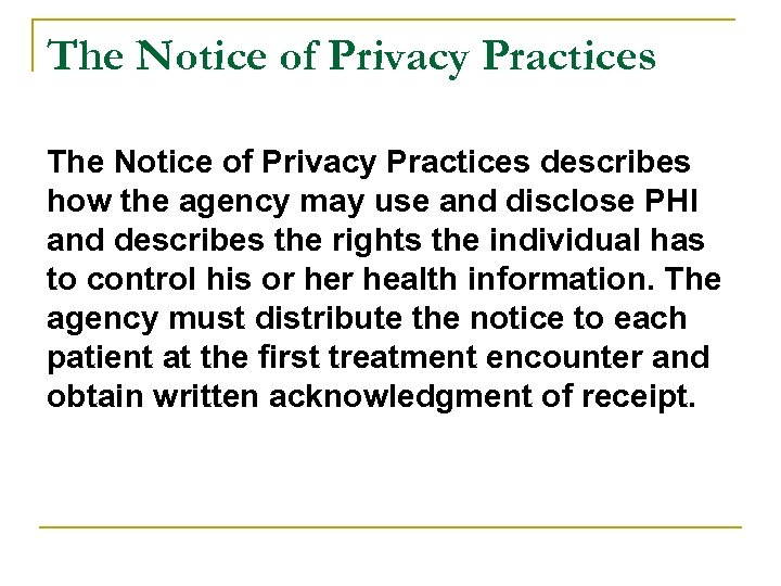 The Notice of Privacy Practices describes how the agency may use and disclose PHI