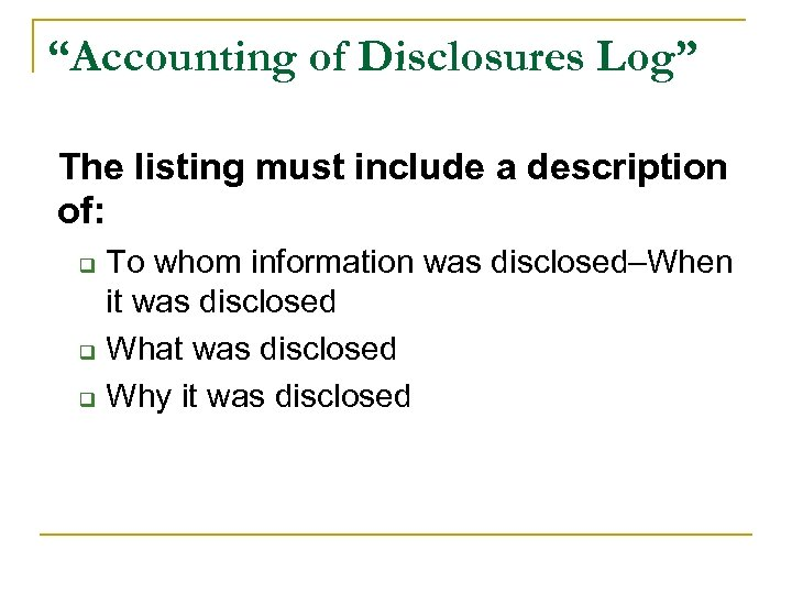 """Accounting of Disclosures Log"" The listing must include a description of: q q q"