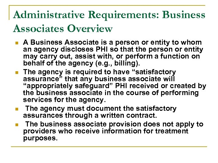Administrative Requirements: Business Associates Overview n n A Business Associate is a person or