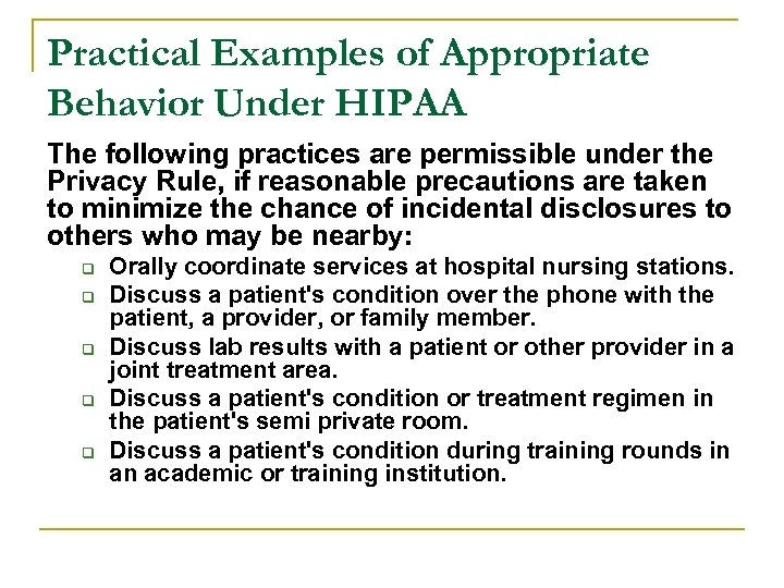 Practical Examples of Appropriate Behavior Under HIPAA The following practices are permissible under the