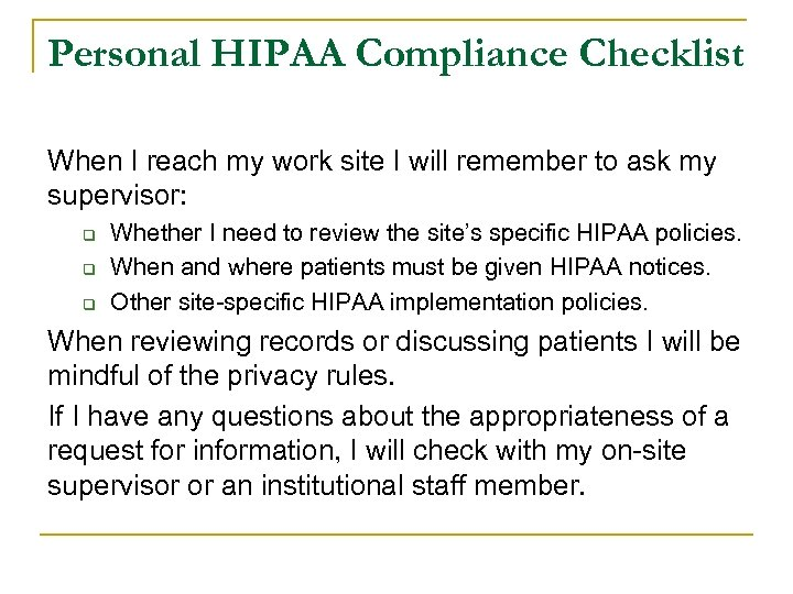 Personal HIPAA Compliance Checklist When I reach my work site I will remember to