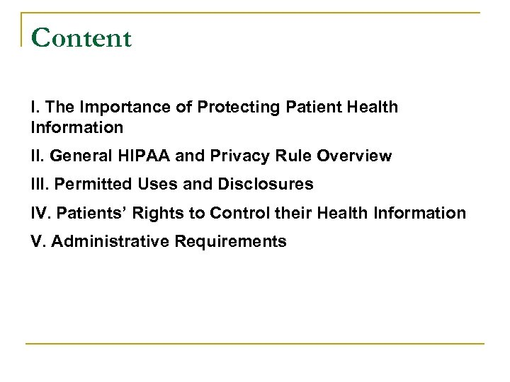 Content I. The Importance of Protecting Patient Health Information II. General HIPAA and Privacy