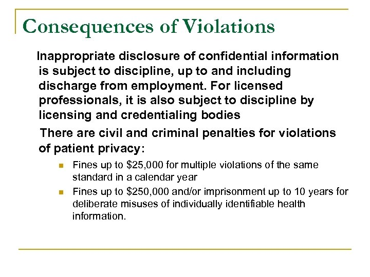 Consequences of Violations Inappropriate disclosure of confidential information is subject to discipline, up to