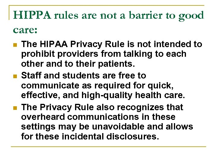 HIPPA rules are not a barrier to good care: n n n The HIPAA