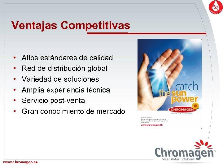 Ventajas Competitivas • • • Altos estándares de calidad Red de distribución global Variedad