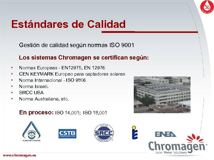Estándares de Calidad Gestión de calidad según normas ISO 9001 Los sistemas Chromagen se