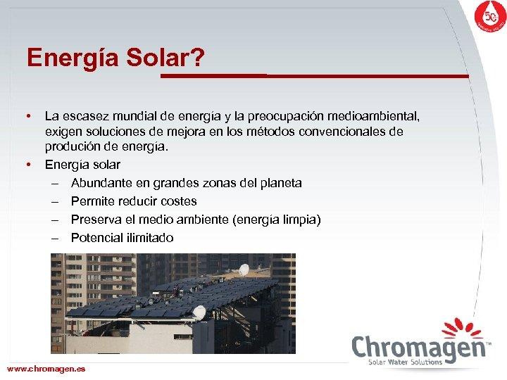 Energía Solar? • • La escasez mundial de energía y la preocupación medioambiental, exigen